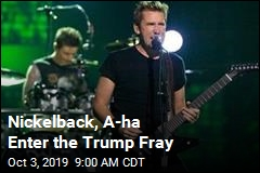 Now Entering Trump Controversy: Nickelback