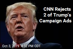 CNN Rejects 2 of Trump's Campaign Ads