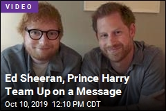 Ed Sheeran, Prince Harry Team Up on a Message