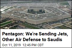 Pentagon: We're Sending Jets, Other Air Defense to Saudis
