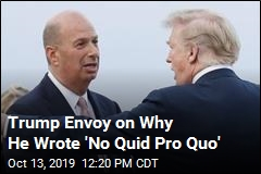 Trump Envoy on Why He Wrote 'No Quid Pro Quo'