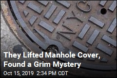 They Lifted Manhole Cover, Found a Grim Mystery