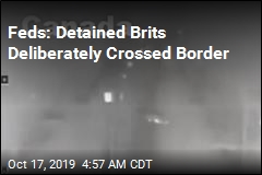 Feds: Detained Brits Deliberately Crossed Border