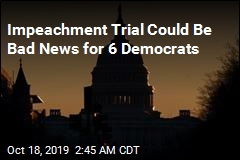 Impeachment Trial Could Be Bad News for 6 Democrats