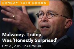 Mulvaney: Trump Was 'Honestly Surprised'