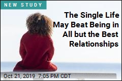 Being Single May Beat a Bad, or Even a Good, Relationship