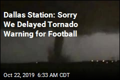 Dallas Station: Sorry We Delayed Tornado Warning for Football