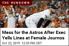Mess for the Astros After Exec Yells Lines at Female Journos