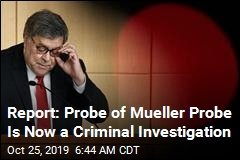 Report: Probe of Mueller Probe Is Now a Criminal Investigation