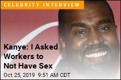 Kanye: I Asked Workers to Not Have Sex