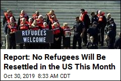Report: No Refugees Will Be Resettled in the US This Month