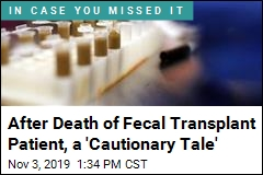 After Death of Fecal Transplant Patient, a 'Cautionary Tale'