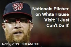Nationals Pitcher on White House Visit: 'I Just Can't Do It'