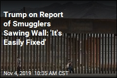 Trump on Report of Smugglers Sawing Wall: 'It's Easily Fixed'