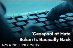 'Cesspool of Hate' 8chan Is Basically Back