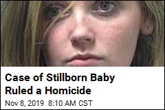 Case of Stillborn Baby Ruled a Homicide