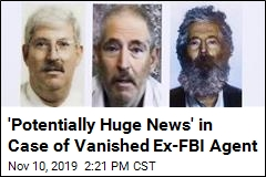 'Potentially Huge News' in Case of Vanished Ex-FBI Agent
