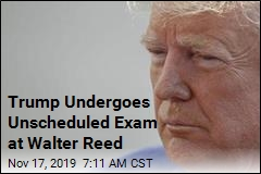 Trump Undergoes Unscheduled Exam at Walter Reed