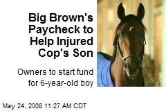Big Brown's Paycheck to Help Injured Cop's Son