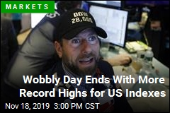 Wobbly Day Ends With More Record Highs for US Indexes