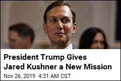 President Trump Gives Jared Kushner a New Mission