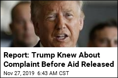 Report: Trump Knew About Complaint Before Aid Released