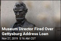 Museum Director Fired for Unauthorized Loan of Gettysburg Address