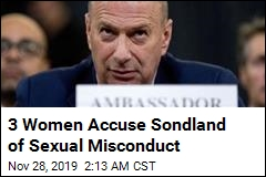 3 Woman Accuse Sondland of Sexual Misconduct