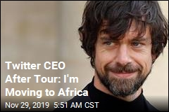 Twitter CEO After Tour: I'm Moving to Africa
