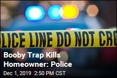 Booby Trap Kills Homeowner: Police