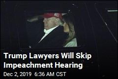 Trump, Lawyers Won't Be at Impeachment Hearing