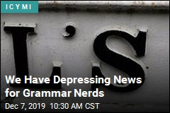 We Have Depressing News for Grammar Nerds