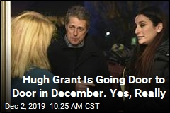 Hugh Grant Is Going Door to Door in December. Yes, Really