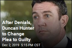 After Denials, Duncan Hunter to Change Plea to Guilty