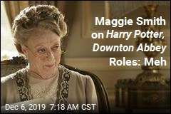 Maggie Smith on Harry Potter, Downton Abbey Roles: Meh