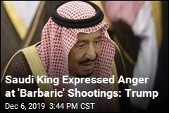 Saudi King Expressed Anger at 'Barbaric' Shootings: Trump