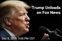 Trump Unloads on Fox News