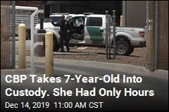 CBP Takes 7-Year-Old Into Custody. She Had Only Hours