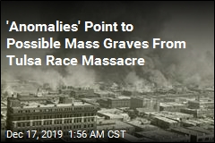 Possible Mass Graves From Tulsa Race Massacre Found
