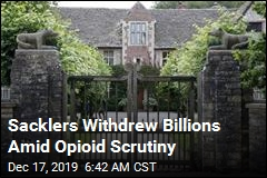 Sacklers Withdrew Billions Amid Opioid Scrutiny