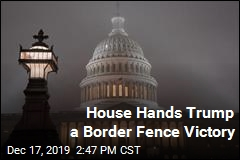 House Hands Trump a Border Fence Victory
