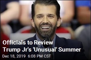 Officials to Review Trump Jr's 'Unusual' Summer