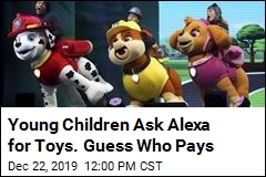 Young Children Ask Alexa for Toys. Guess Who Pays