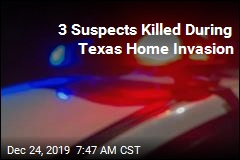 3 Suspects Killed During Texas Home Invasion