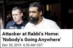 Attacker at Rabbi's Home: 'Nobody's Going Anywhere'