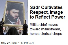 Sadr Cultivates Respect, Image to Reflect Power