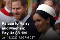 Palace to Harry and Meghan: Pay Us $3.1M