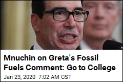 Mnuchin on Greta's Fossil Fuels Comment: Go to College
