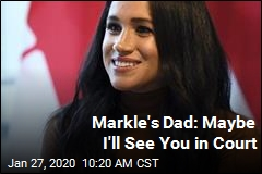 Markle's Dad: Maybe I'll See You in Court