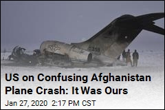 US on Confusing Afghanistan Plane Crash: It Was Ours